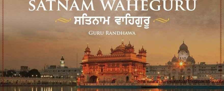 Satnam Waheguru Song Lyrics Guru Randhawa