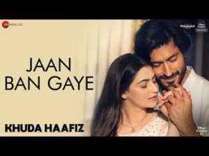 Jaan Ban Gaye Song Lyrics Khuda Haafiz Movie
